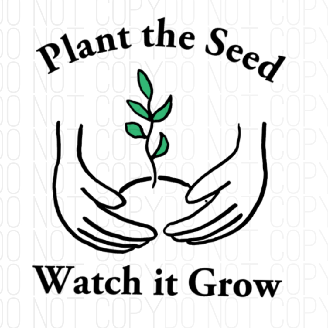 Plant The Seed Digital Design Print & Cut
