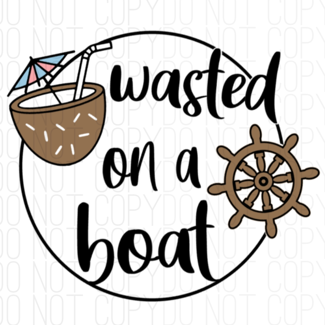 Wasted On A Boat Digital Design Print and Cut