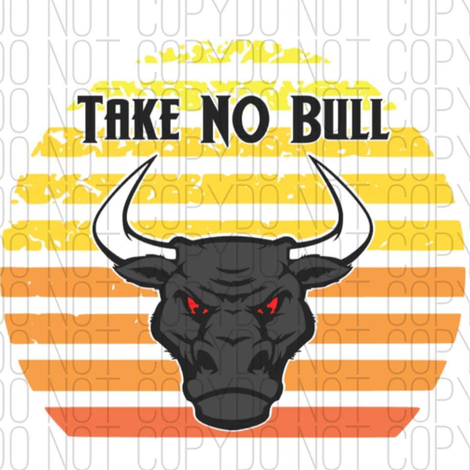 Take No Bull Digital Design Print & Cut