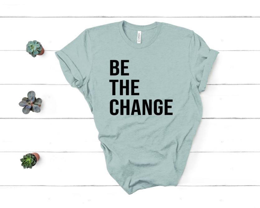 Be The Change Screen Print Transfer