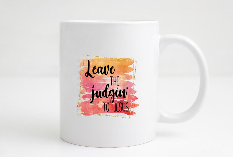 leave the judgint to Jesus coffee mug