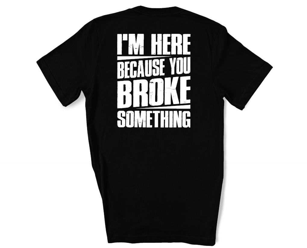 im here because you broke something