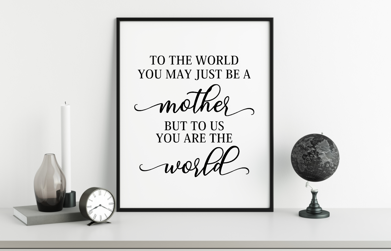 to the world tou may just be a mother